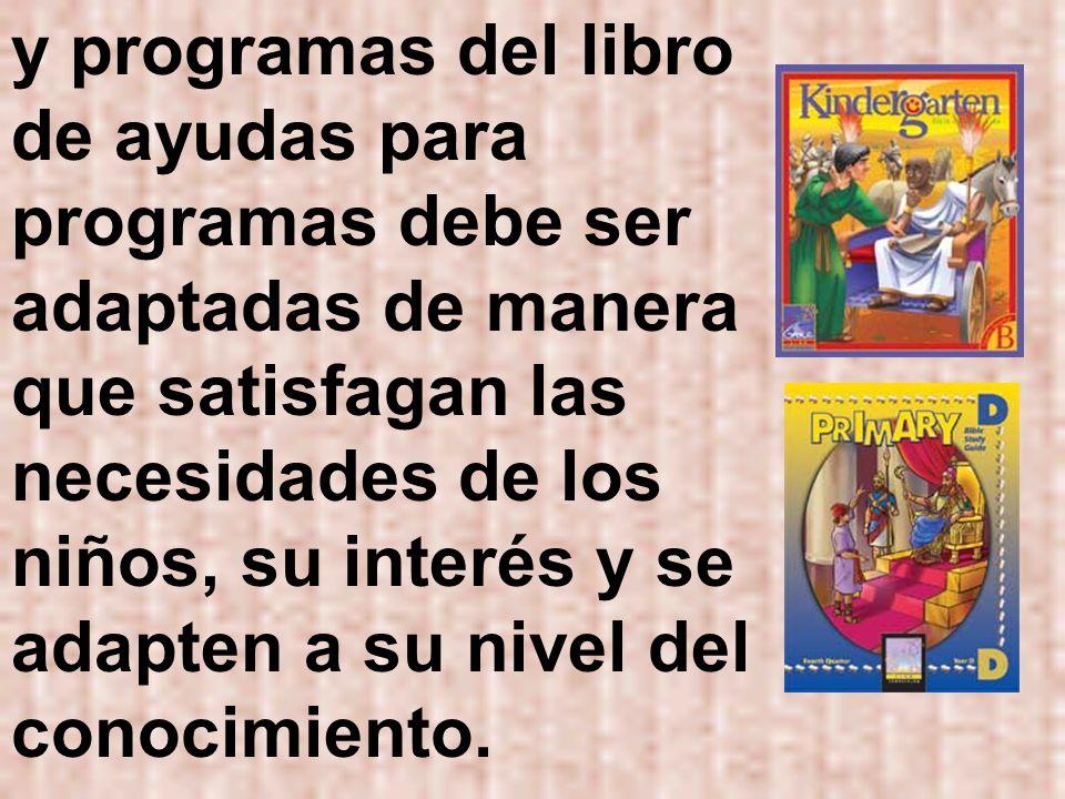 y programas del libro de ayudas para programas debe ser adaptadas de manera que satisfagan las necesidades de los niños, su interés y se adapten a su