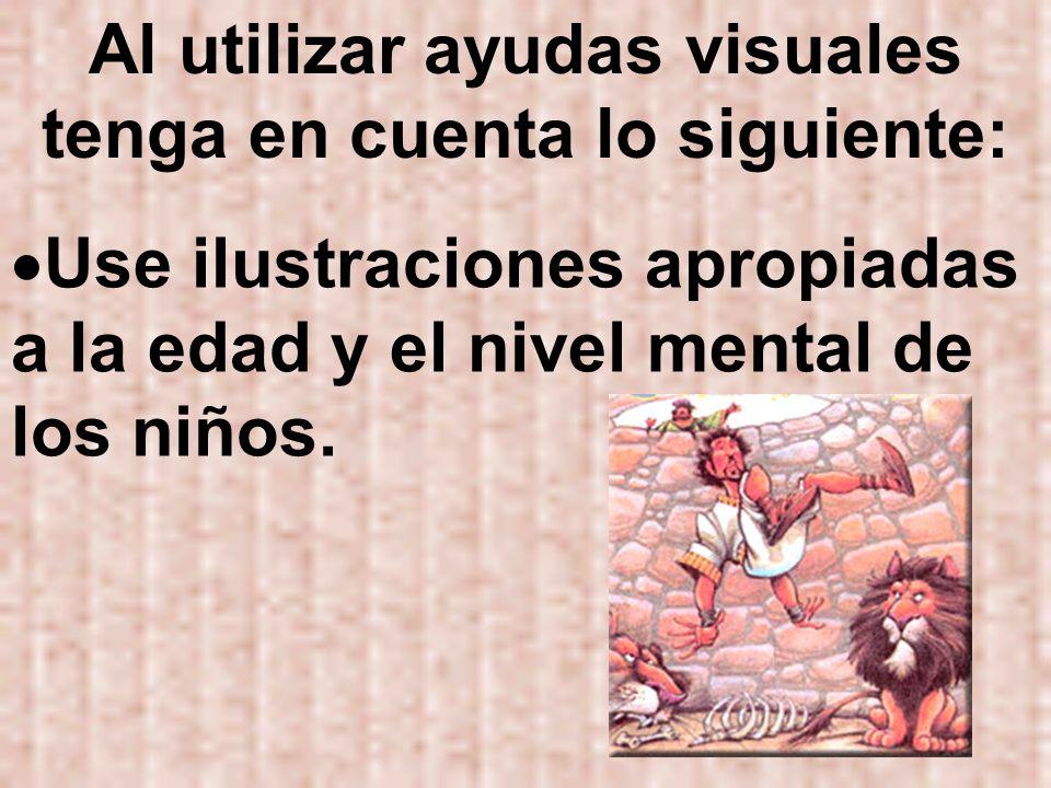Al utilizar ayudas visuales tenga en cuenta lo siguiente: Use ilustraciones apropiadas a la edad y el nivel mental de los niños.