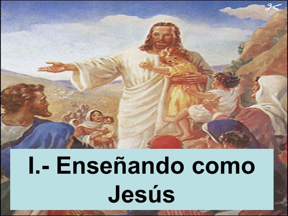 I.- Enseñando como Jesús