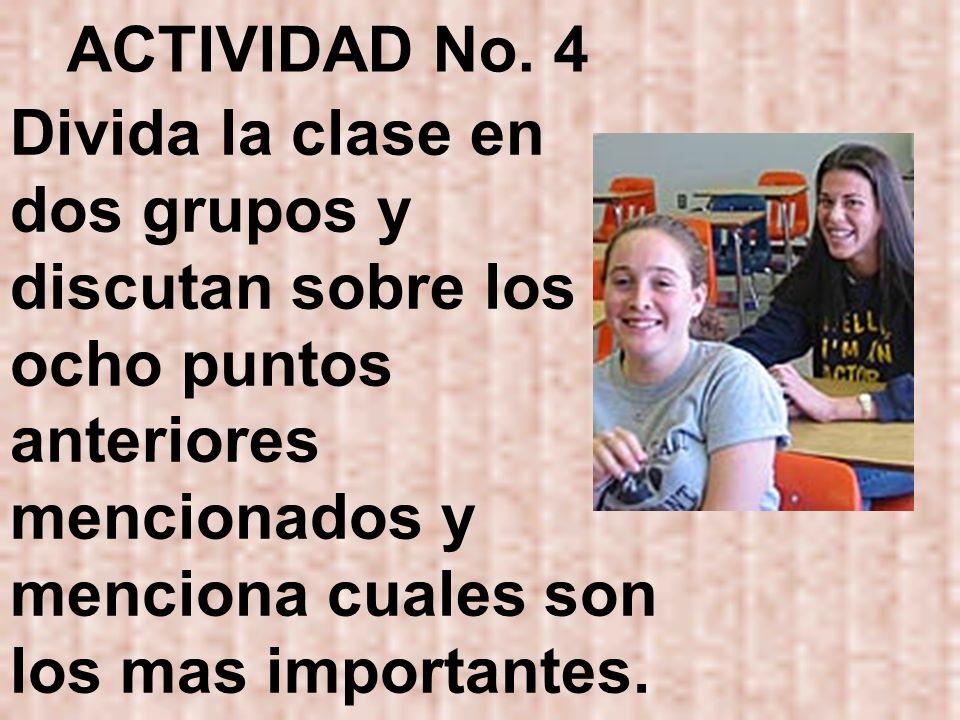ACTIVIDAD No. 4 Divida la clase en dos grupos y discutan sobre los ocho puntos anteriores mencionados y menciona cuales son los mas importantes.