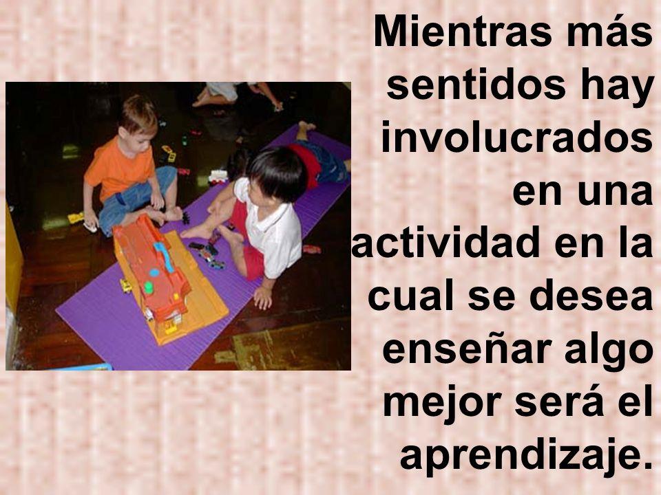 Mientras más sentidos hay involucrados en una actividad en la cual se desea enseñar algo mejor será el aprendizaje.