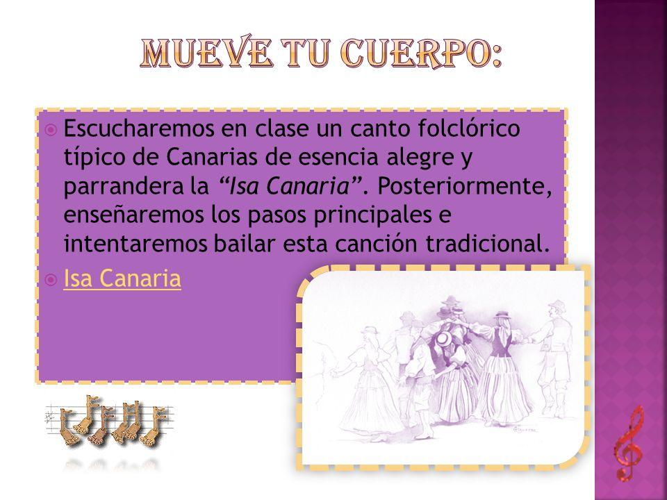 Escucharemos en clase un canto folclórico típico de Canarias de esencia alegre y parrandera la Isa Canaria. Posteriormente, enseñaremos los pasos prin