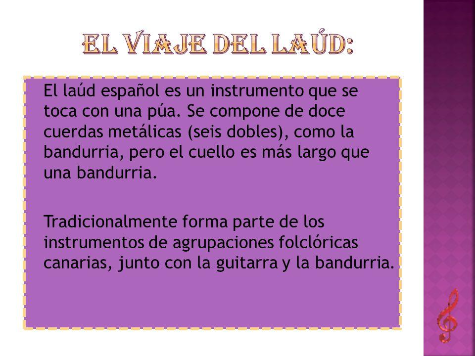 El laúd español es un instrumento que se toca con una púa. Se compone de doce cuerdas metálicas (seis dobles), como la bandurria, pero el cuello es má