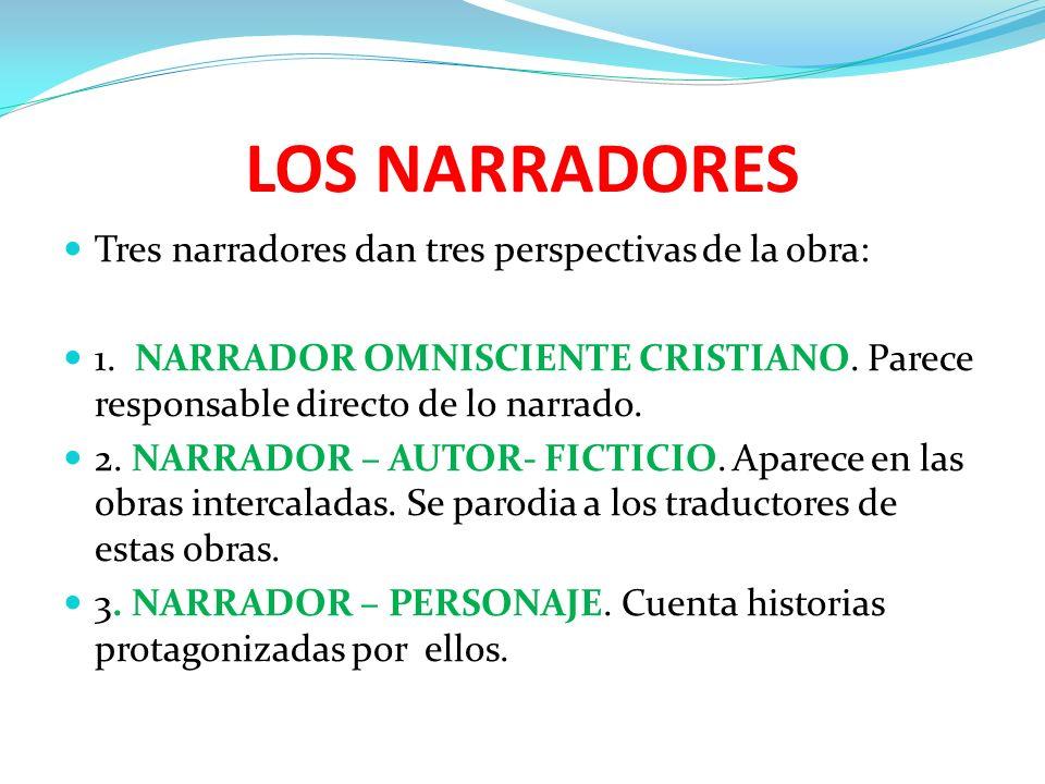 LOS NARRADORES Tres narradores dan tres perspectivas de la obra: 1. NARRADOR OMNISCIENTE CRISTIANO. Parece responsable directo de lo narrado. 2. NARRA