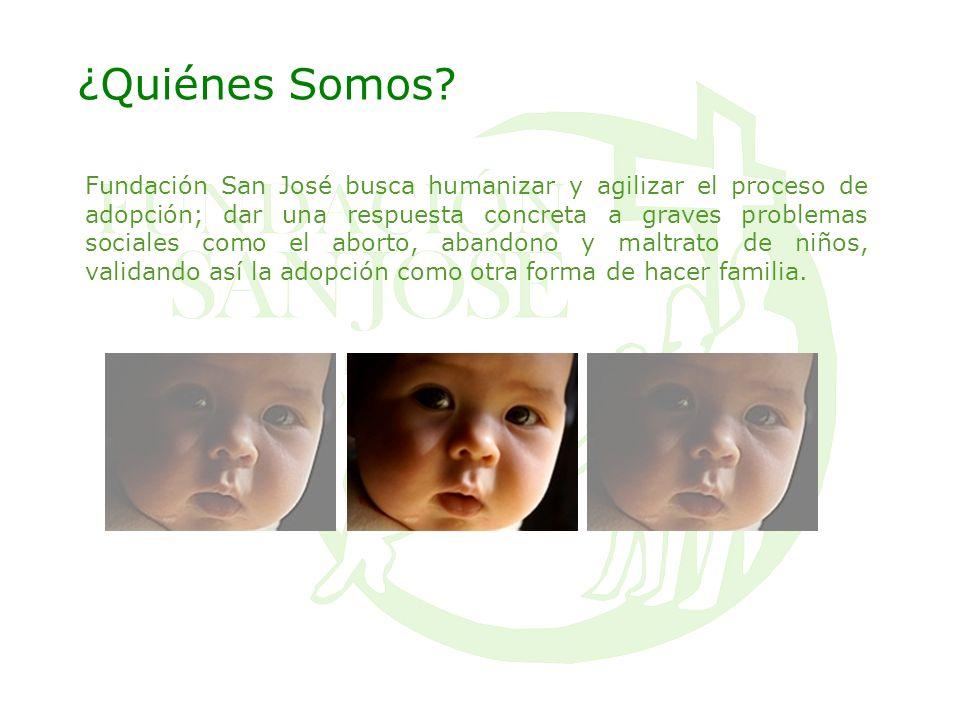 ¿Quiénes Somos? Fundación San José busca humanizar y agilizar el proceso de adopción; dar una respuesta concreta a graves problemas sociales como el a