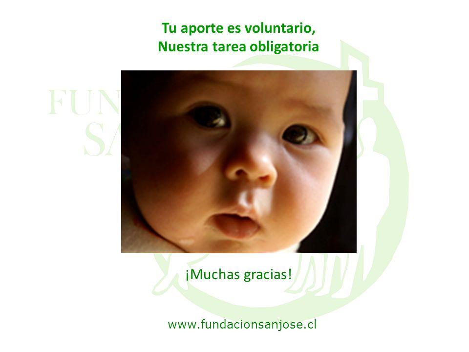 Tu aporte es voluntario, Nuestra tarea obligatoria ¡Muchas gracias! www.fundacionsanjose.cl