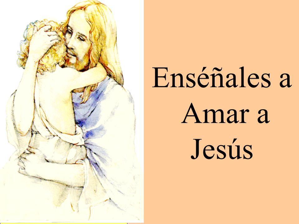 Enséñales a Amar a Jesús
