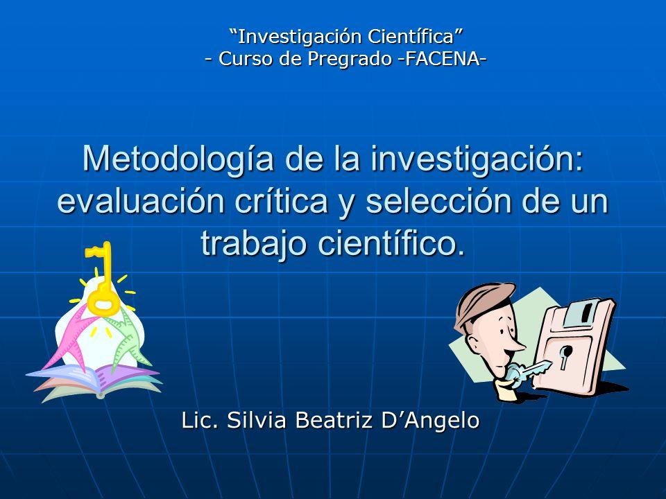 Metodología de la investigación: evaluación crítica y selección de un trabajo científico. Lic. Silvia Beatriz DAngelo Investigación Científica - Curso