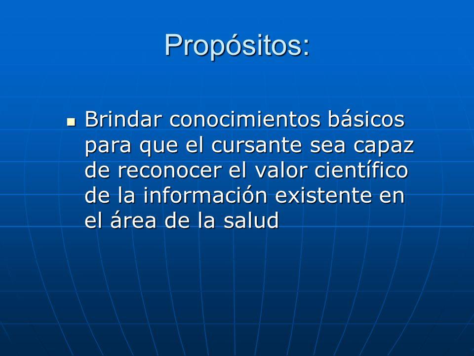 Propósitos: Brindar conocimientos básicos para que el cursante sea capaz de reconocer el valor científico de la información existente en el área de la