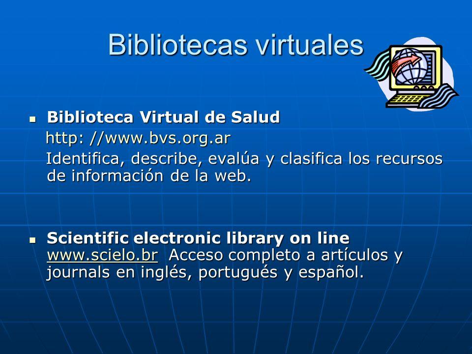 Bibliotecas virtuales Biblioteca Virtual de Salud Biblioteca Virtual de Salud http: //www.bvs.org.ar http: //www.bvs.org.ar Identifica, describe, eval