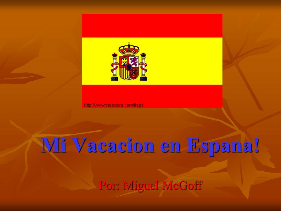 Mi Vacacion en Espana! Por: Miguel McGoff