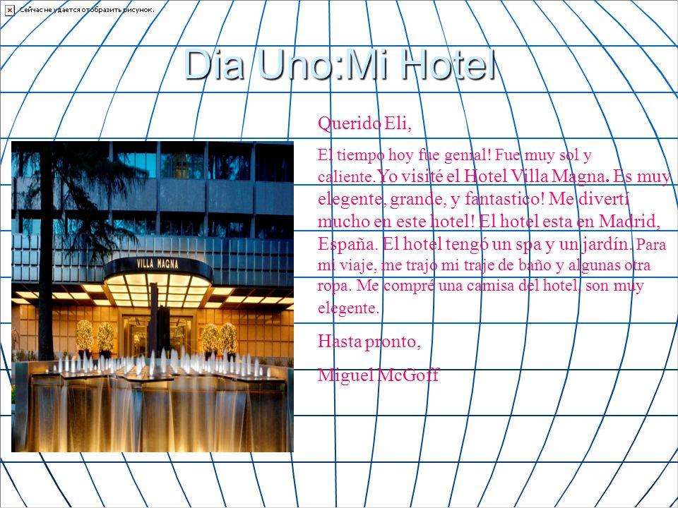 Dia Uno:Mi Hotel Querido Eli, El tiempo hoy fue genial! Fue muy sol y caliente. Yo visité el Hotel Villa Magna. Es muy elegente, grande, y fantastico!