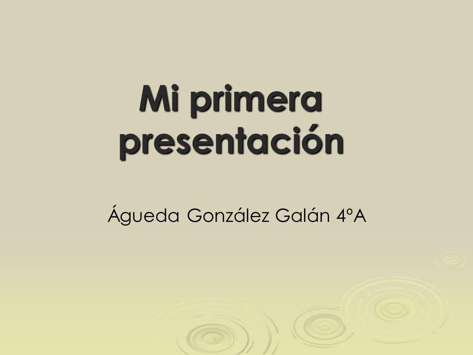 Mi primera presentación Águeda González Galán 4ºA