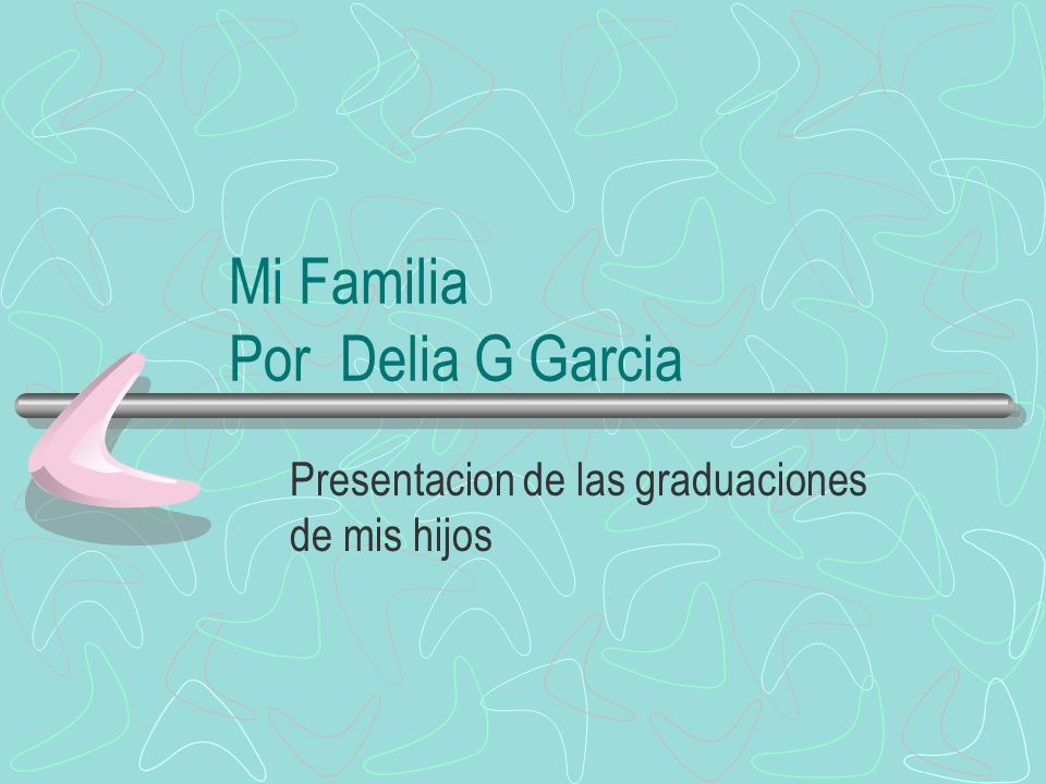 Mi Familia Por Delia G Garcia Presentacion de las graduaciones de mis hijos