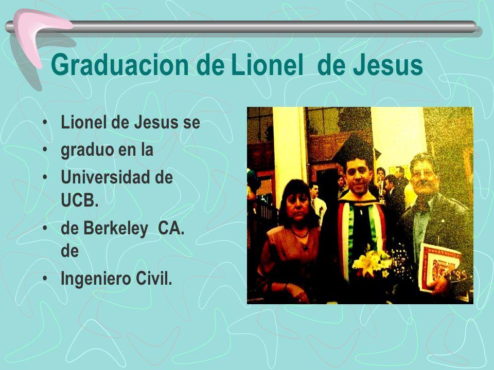 Graduacion de Lionel de Jesus Lionel de Jesus se graduo en la Universidad de UCB. de Berkeley CA. de Ingeniero Civil.