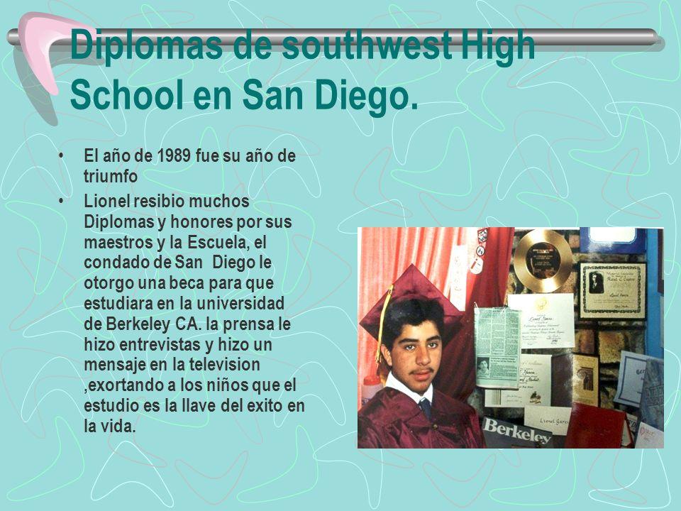 Diplomas de southwest High School en San Diego. El año de 1989 fue su año de triumfo Lionel resibio muchos Diplomas y honores por sus maestros y la Es