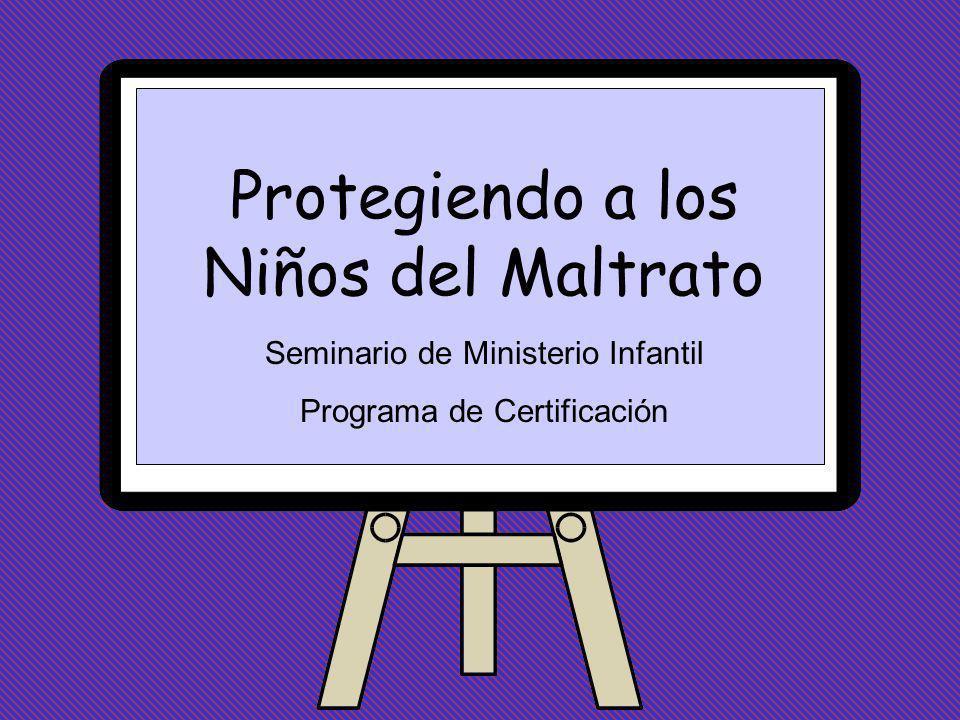 Protegiendo a los Niños del Maltrato Seminario de Ministerio Infantil Programa de Certificación