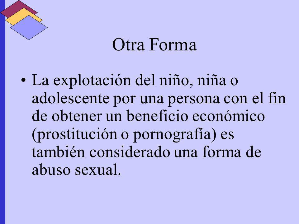 Otra Forma La explotación del niño, niña o adolescente por una persona con el fin de obtener un beneficio económico (prostitución o pornografía) es ta