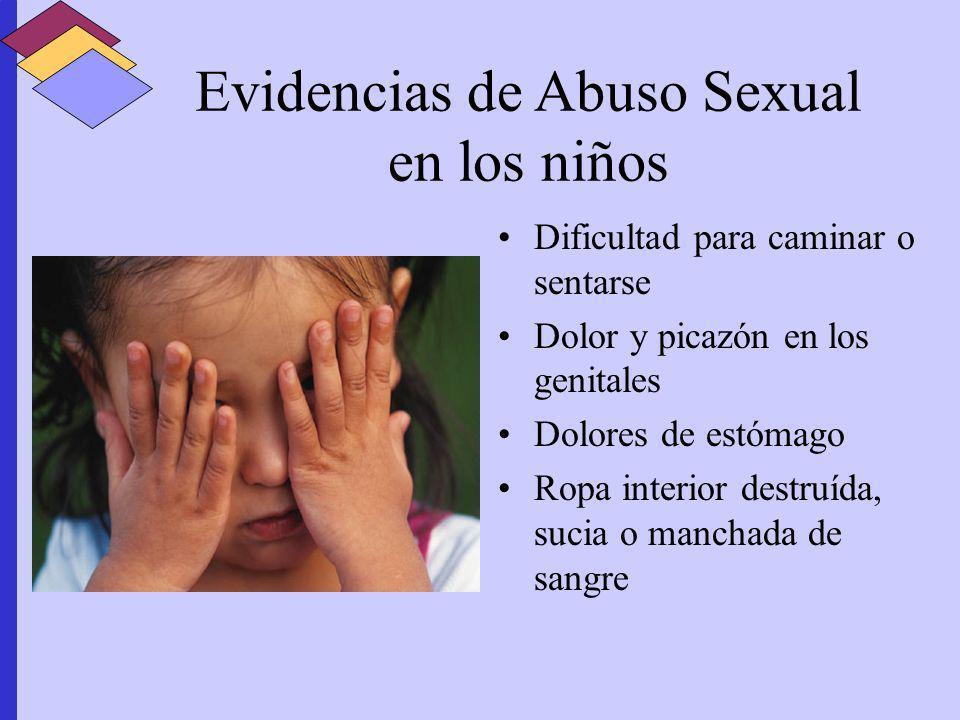 Evidencias de Abuso Sexual en los niños Dificultad para caminar o sentarse Dolor y picazón en los genitales Dolores de estómago Ropa interior destruíd