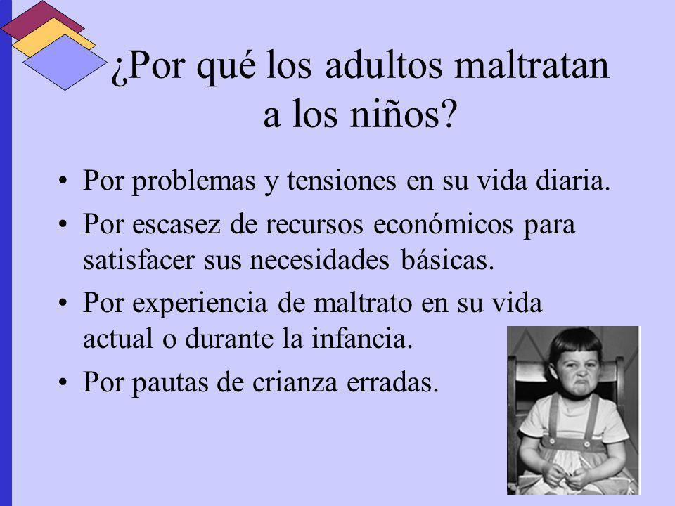 ¿Por qué los adultos maltratan a los niños? Por problemas y tensiones en su vida diaria. Por escasez de recursos económicos para satisfacer sus necesi