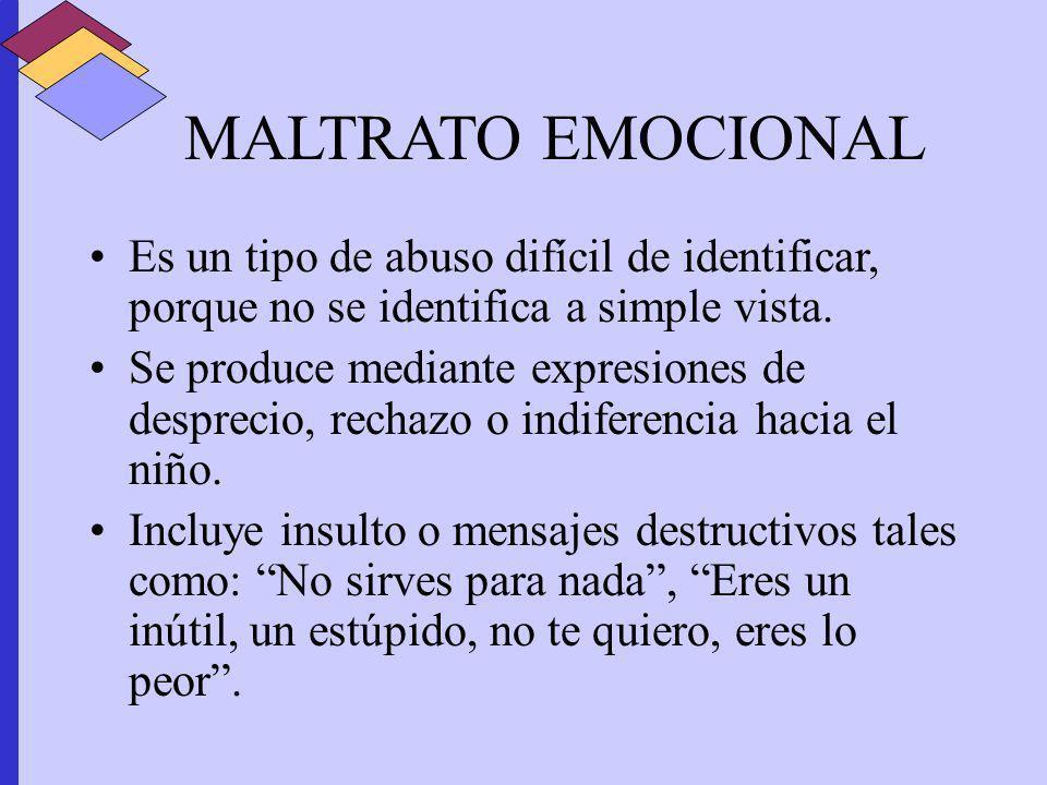 MALTRATO EMOCIONAL Es un tipo de abuso difícil de identificar, porque no se identifica a simple vista. Se produce mediante expresiones de desprecio, r