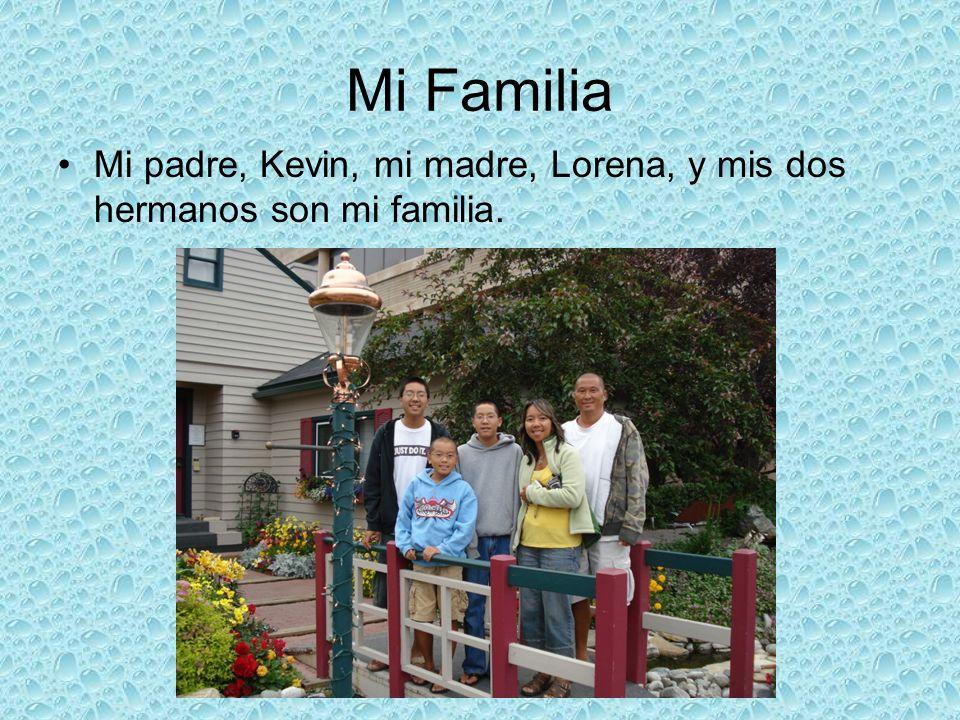 Mi Familia Mi padre, Kevin, mi madre, Lorena, y mis dos hermanos son mi familia.