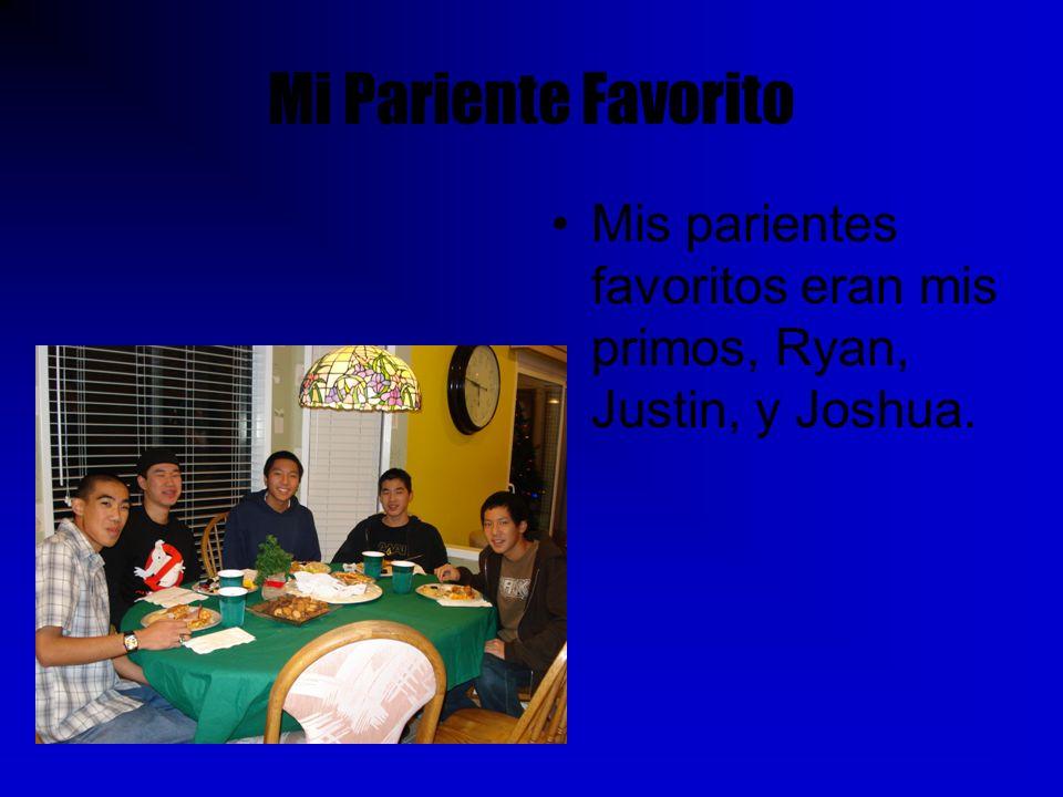 Mi Pariente Favorito Mis parientes favoritos eran mis primos, Ryan, Justin, y Joshua.