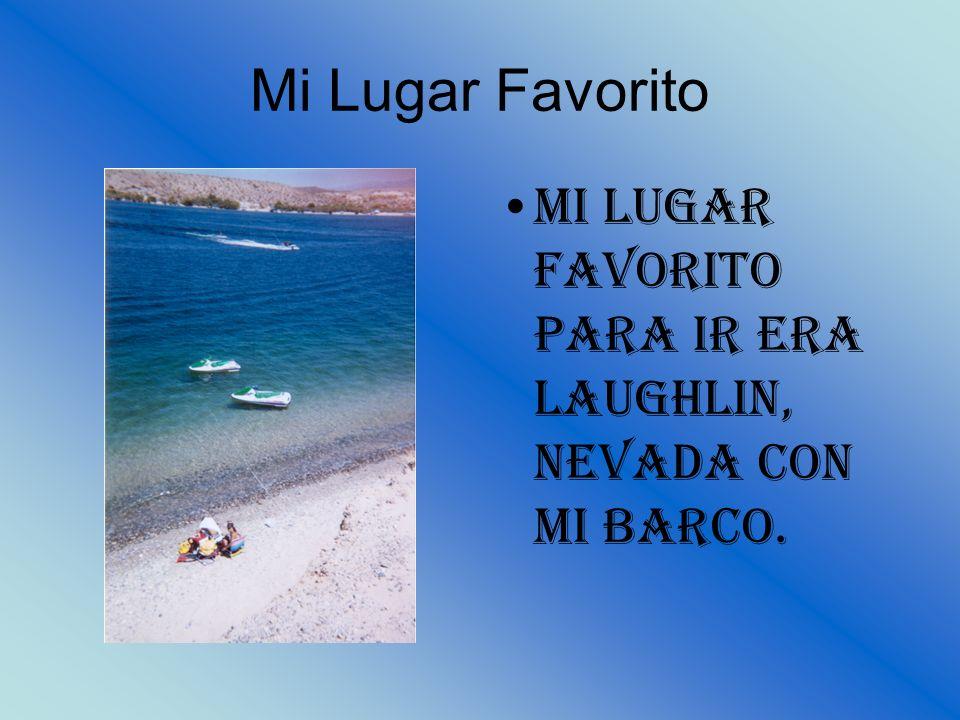 Mi Lugar Favorito Mi lugar favorito para ir era Laughlin, Nevada con mi barco.