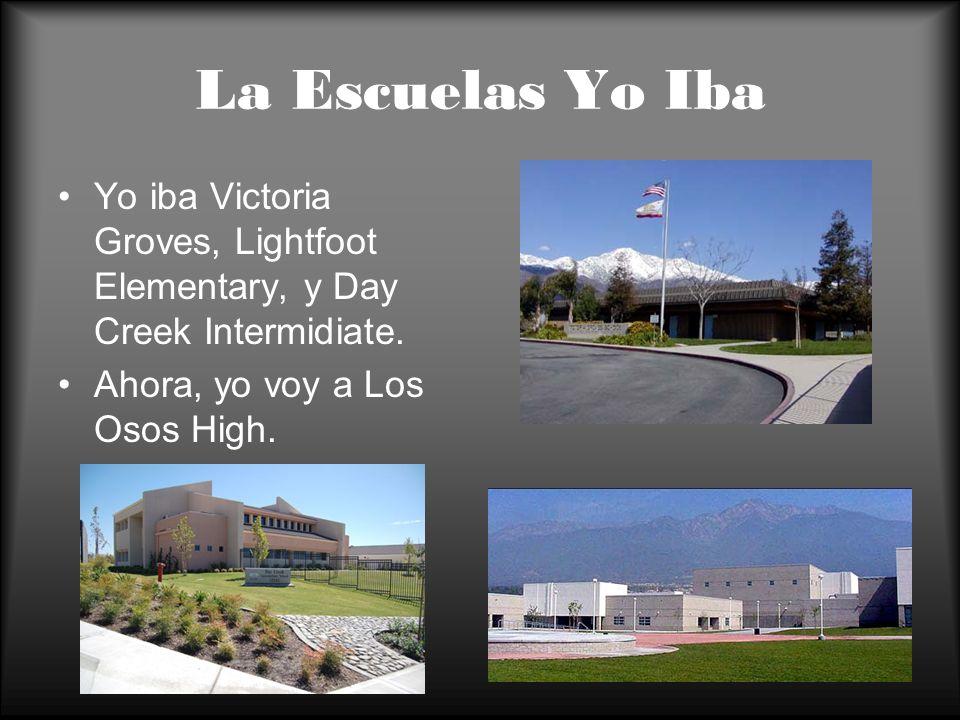 La Escuelas Yo Iba Yo iba Victoria Groves, Lightfoot Elementary, y Day Creek Intermidiate. Ahora, yo voy a Los Osos High.