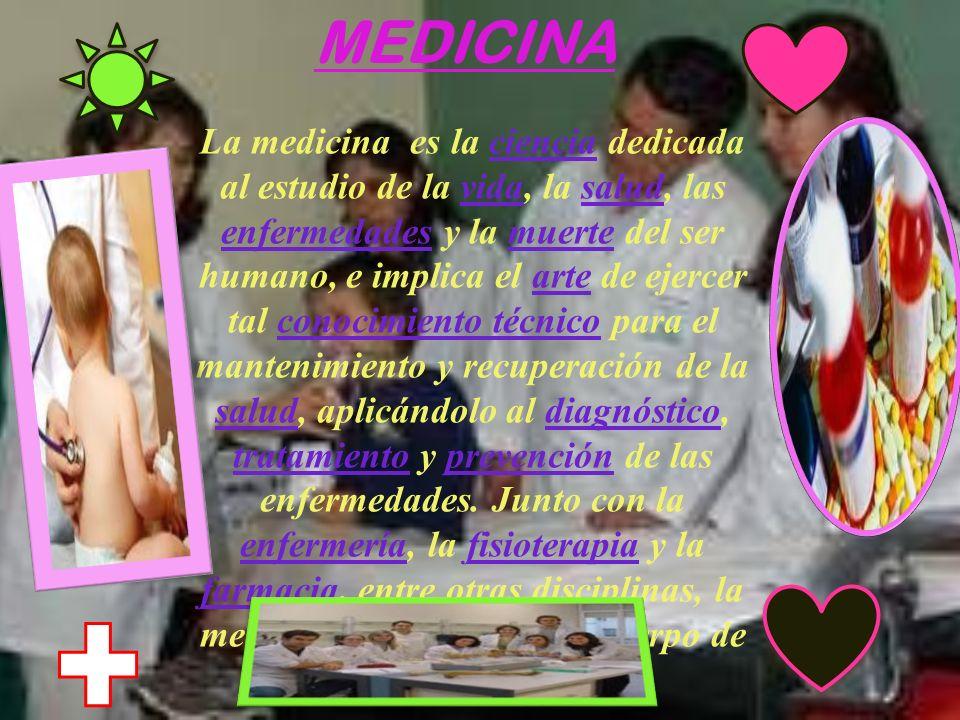 MEDICINA La medicina es la ciencia dedicada al estudio de la vida, la salud, las enfermedades y la muerte del ser humano, e implica el arte de ejercer