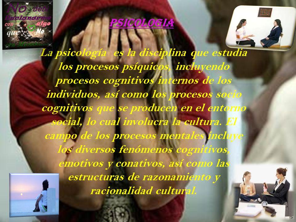 PSICOLOGIA La psicología es la disciplina que estudia los procesos psíquicos, incluyendo procesos cognitivos internos de los individuos, así como los