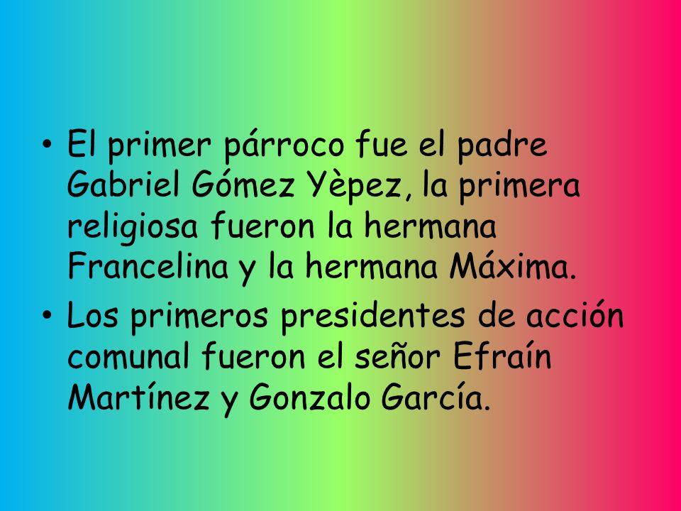 El primer párroco fue el padre Gabriel Gómez Yèpez, la primera religiosa fueron la hermana Francelina y la hermana Máxima.