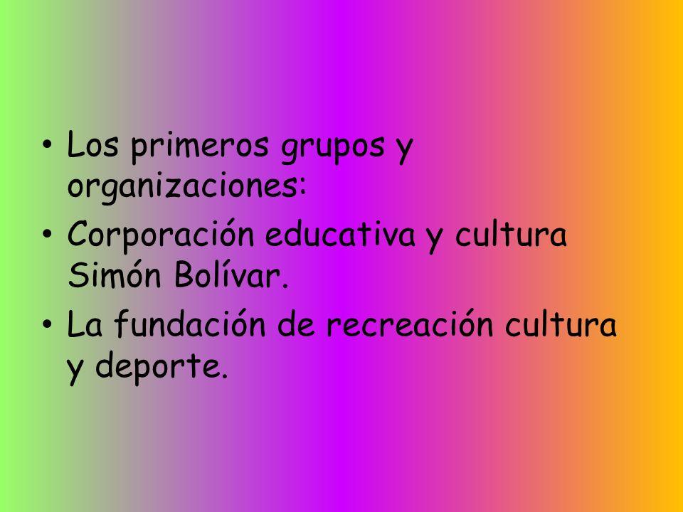 Los primeros grupos y organizaciones: Corporación educativa y cultura Simón Bolívar.