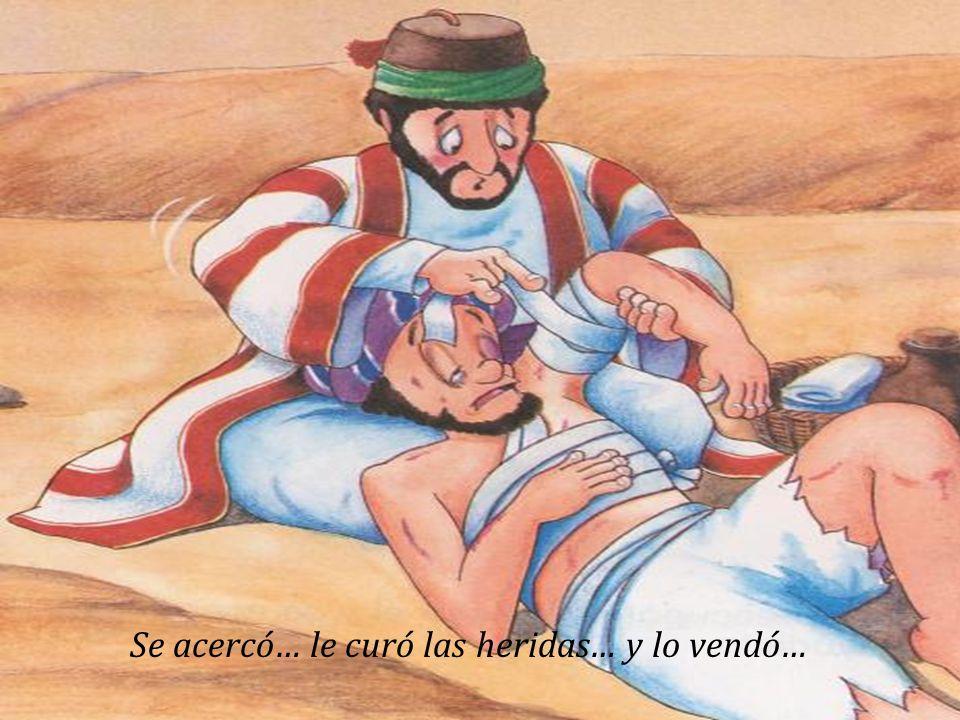 Se acercó… le curó las heridas… y lo vendó…