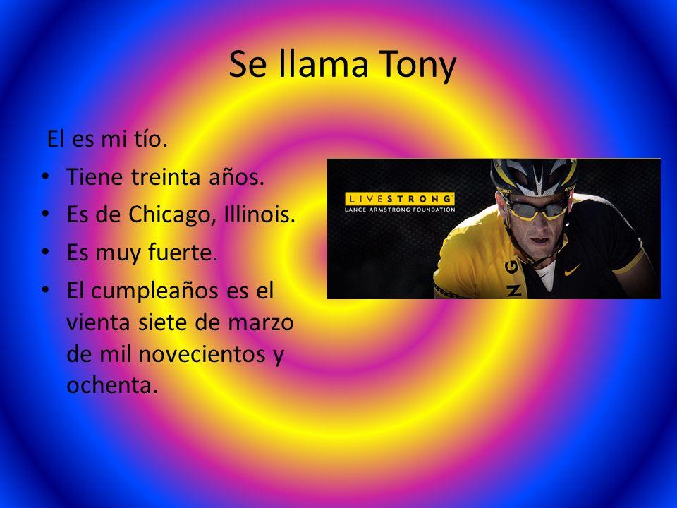 Se llama Tony El es mi tío. Tiene treinta años. Es de Chicago, Illinois. Es muy fuerte. El cumpleaños es el vienta siete de marzo de mil novecientos y