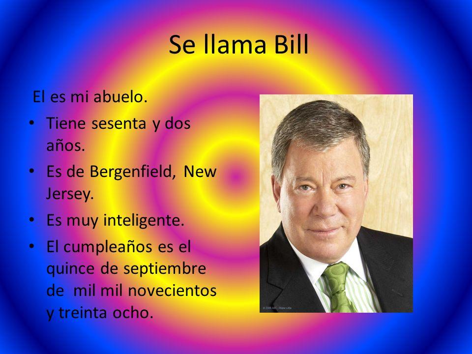 Se llama Bill El es mi abuelo. Tiene sesenta y dos años. Es de Bergenfield, New Jersey. Es muy inteligente. El cumpleaños es el quince de septiembre d