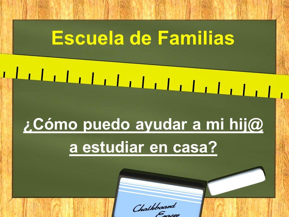 Escuela de Familias ¿Cómo puedo ayudar a mi hij@ a estudiar en casa?