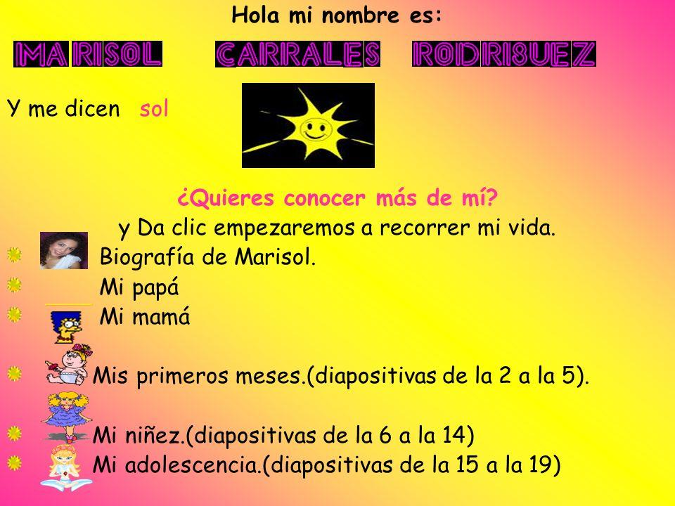 Mi biografía.Mi nombre es Marisol Carrales Rodríguez, nací en Monterrey, Nuevo León.