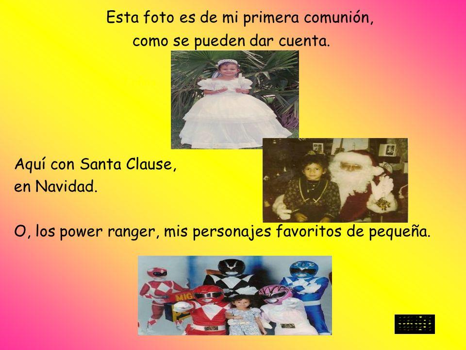 Esta foto es de mi primera comunión, como se pueden dar cuenta. 7 años Aquí con Santa Clause, en Navidad. O, los power ranger, mis personajes favorito