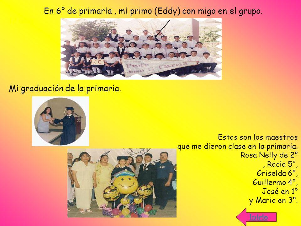 En 6° de primaria, mi primo (Eddy) con migo en el grupo. 12 años Mi graduación de la primaria. Estos son los maestros que me dieron clase en la primar