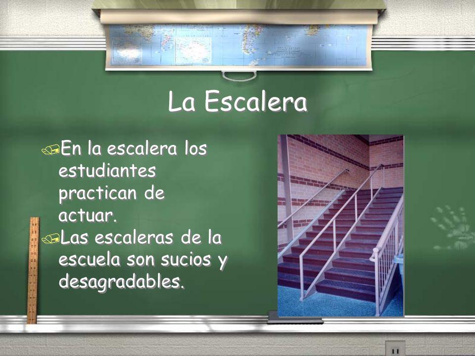 La Escalera / En la escalera los estudiantes practican de actuar. / Las escaleras de la escuela son sucios y desagradables. / En la escalera los estud