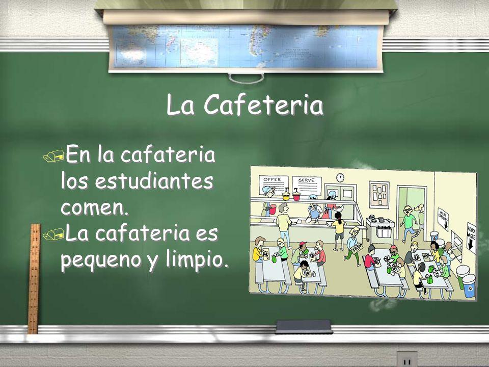 La Cafeteria / En la cafateria los estudiantes comen. / La cafateria es pequeno y limpio. / En la cafateria los estudiantes comen. / La cafateria es p