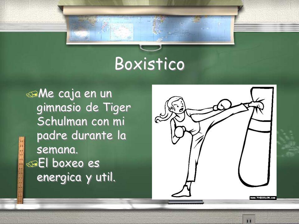 Boxistico / Me caja en un gimnasio de Tiger Schulman con mi padre durante la semana. / El boxeo es energica y util. / Me caja en un gimnasio de Tiger