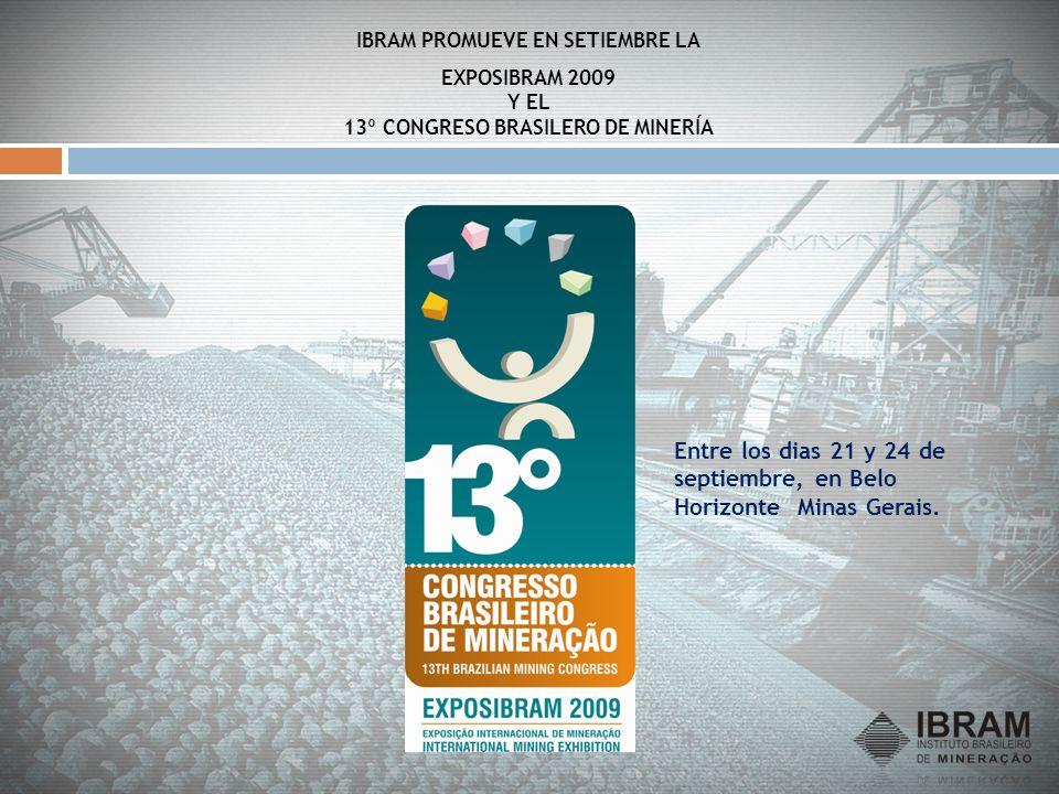IBRAM PROMUEVE EN SETIEMBRE LA EXPOSIBRAM 2009 Y EL 13º CONGRESO BRASILERO DE MINERÍA Entre los dias 21 y 24 de septiembre, en Belo Horizonte Minas Ge