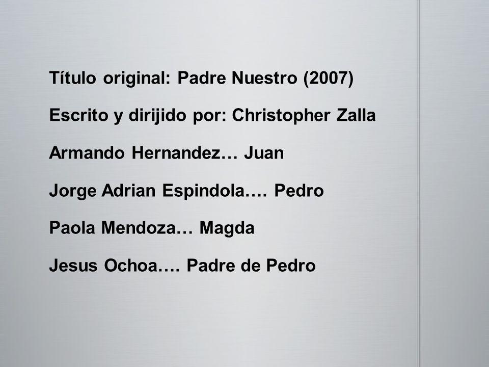 Título original: Padre Nuestro (2007) Escrito y dirijido por: Christopher Zalla Armando Hernandez… Juan Jorge Adrian Espindola….