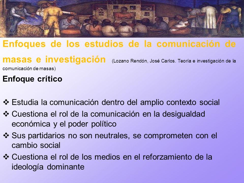 Enfoques de los estudios de la comunicación de masas e investigación (Lozano Rendón, José Carlos. Teoría e investigación de la comunicación de masas)