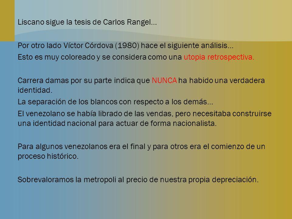 Liscano sigue la tesis de Carlos Rangel… Por otro lado Víctor Córdova (1980) hace el siguiente análisis… Esto es muy coloreado y se considera como una