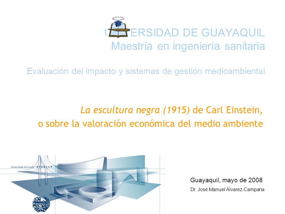 UNIVERSIDAD DE GUAYAQUIL Maestría en ingeniería sanitaria Evaluación del impacto y sistemas de gestión medioambiental Guayaquil, mayo de 2008 Dr. José