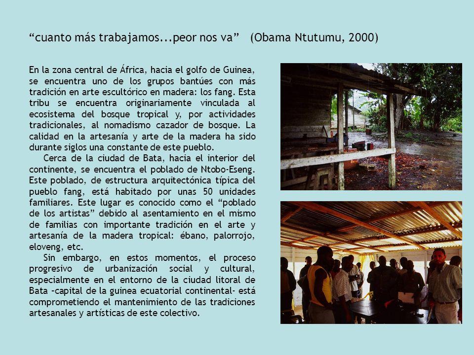 cuanto más trabajamos...peor nos va (Obama Ntutumu, 2000) En la zona central de África, hacia el golfo de Guinea, se encuentra uno de los grupos bantú