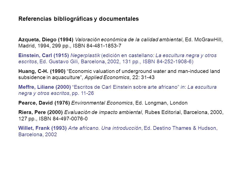 Referencias bibliográficas y documentales Azqueta, Diego (1994) Valoración económica de la calidad ambiental, Ed. McGrawHill, Madrid, 1994, 299 pp., I
